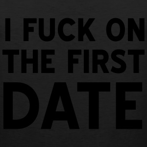 I fuck on the first date Women's T-Shirts - Men's Premium Tank