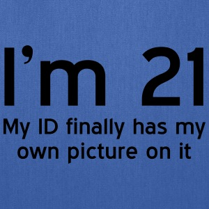 I'm 21. My ID finally has my own picture on it T-Shirts - Tote Bag