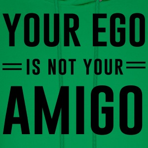 Your ego is not your amigo T-Shirts - Men's Hoodie