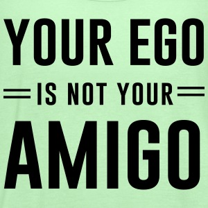 Your ego is not your amigo T-Shirts - Women's Flowy Tank Top by Bella