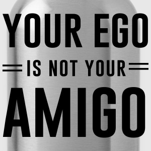 Your ego is not your amigo T-Shirts - Water Bottle