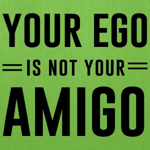 Your ego is not your amigo T-Shirts - Tote Bag