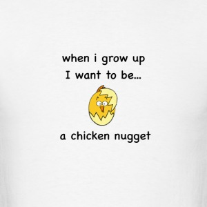 I want to be...a Chicken Nugget! - Men's T-Shirt