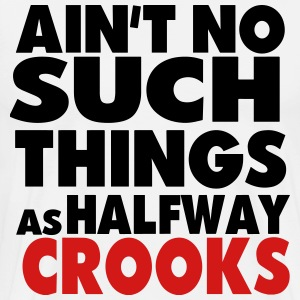 AIN'T NO SUCH THINGS AS HALFWAY CROOKS - Men's Premium T-Shirt