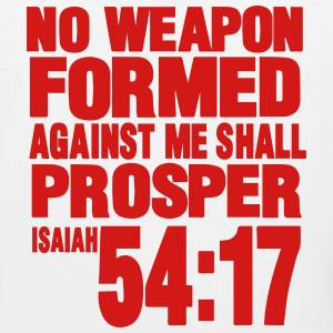 NO WEAPON FORMED AGAINST ME SHALL PROSPER Women's T-Shirts - Men's Premium Tank