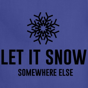 Let it snow somewhere else T-Shirts - Adjustable Apron