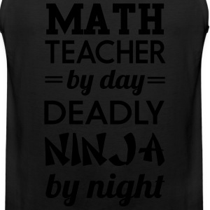Math teacher by day. Deadly Ninja by night T-Shirts - Men's Premium Tank