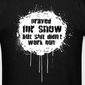 prayed for snow... Hoodies - Men's T-Shirt