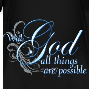 With God All Things Are Possible Sweatshirts - Toddler Premium T-Shirt