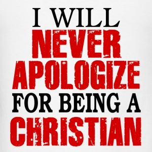 I Will Never Apologize For Being A Christian Hoodies - Men's T-Shirt