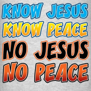 Know Jesus, Know Peace Sweatshirts - Men's T-Shirt