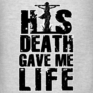 His Death Gave Me Life Sweatshirts - Men's T-Shirt