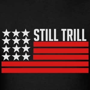 Still Trill Hoodies - Men's T-Shirt