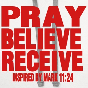 PRAY BELIEVE RECEIVE Inspired by Mark 11:24 Women's T-Shirts - Contrast Hoodie