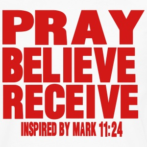 PRAY BELIEVE RECEIVE Inspired by Mark 11:24 Women's T-Shirts - Men's Premium Long Sleeve T-Shirt