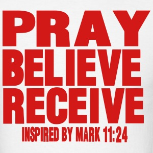 PRAY BELIEVE RECEIVE Inspired by Mark 11:24 Hoodies - Men's T-Shirt
