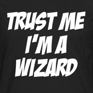 Trust Me, I'm A Wizard Women's T-Shirts - Men's Premium Long Sleeve T-Shirt