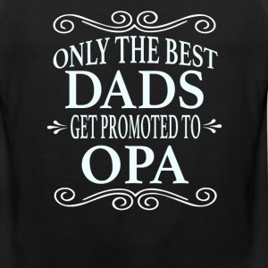 Only the best Dads Get Promoted to Opa - Men's Premium Tank