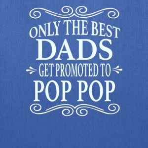 Only the best Dads Get Promoted to Pop Pop - Tote Bag
