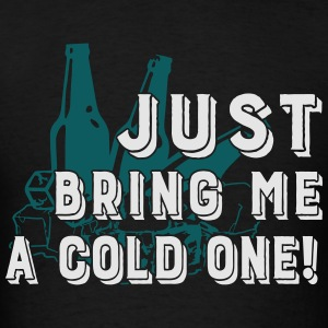 Bring me a cold one - Men's T-Shirt