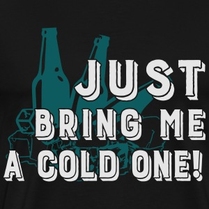 Bring me a cold one - Men's Premium T-Shirt