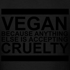 Vegan because anything else is accepting cruelty Hoodies - Men's T-Shirt