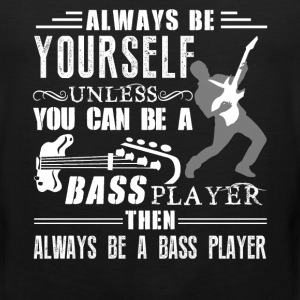 Always Be A Bass Player - Men's Premium Tank