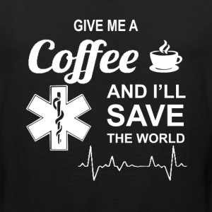 Give Me A Coffee And I'll Save The World Nursing T-Shirts - Men's Premium Tank