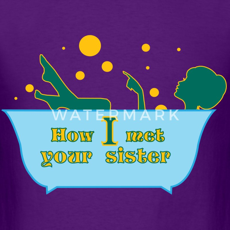 How I met your sister T-Shirts - Men's T-Shirt