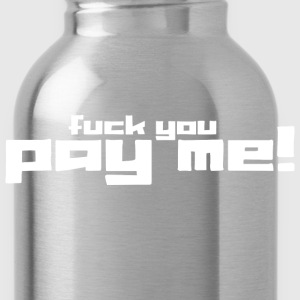 fuck you and pay me T-Shirts - Water Bottle