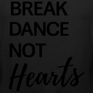 Break Dance Not Hearts T-Shirts - Men's Premium Tank