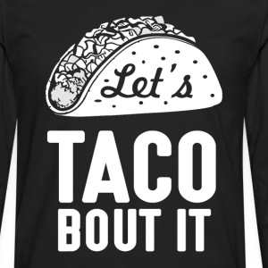 Let's Taco Bout It Humorous Novelty  T-Shirts - Men's Premium Long Sleeve T-Shirt