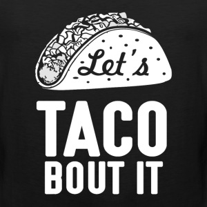 Let's Taco Bout It Humorous Novelty  T-Shirts - Men's Premium Tank