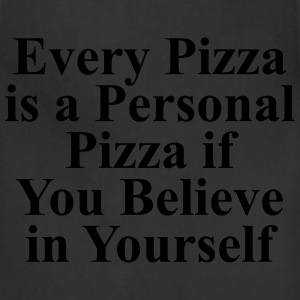 Every pizza is a personal pizza if you believe T-Shirts - Adjustable Apron
