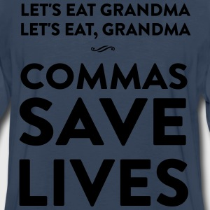 Let's eat grandma. Commas save lives T-Shirts - Men's Premium Long Sleeve T-Shirt