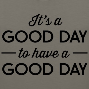 It's a good day to have a good day T-Shirts - Men's Premium Tank