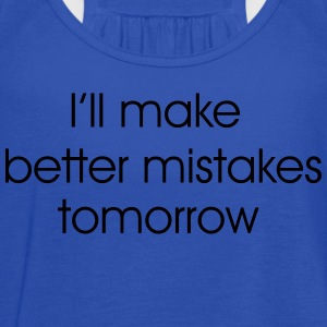 I'll make better mistakes tomorrow T-Shirts - Women's Flowy Tank Top by Bella