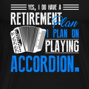 Retirement Plan On Playing Accordion - Men's Premium T-Shirt