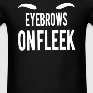 Eyebrows On Fleek - Men's T-Shirt