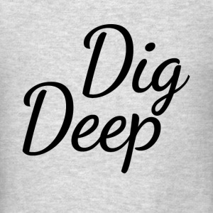 DIG DEEP HARD WORK SUCCESS MOTIVATION Tanks - Men's T-Shirt