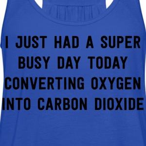 Super busy day converting oxygen to carbon dioxide T-Shirts - Women's Flowy Tank Top by Bella
