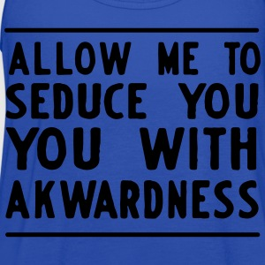 Allow me to seduce you with akwardness T-Shirts - Women's Flowy Tank Top by Bella