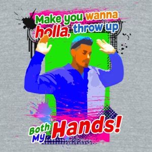 Make You Wanna Holla, Throw Up Both My Hands Tra - Unisex Tri-Blend T-Shirt by American Apparel