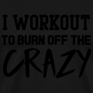 I workout to burn off the crazy Sportswear - Men's Premium T-Shirt