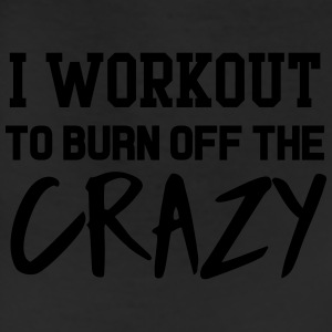 I workout to burn off the crazy Tanks - Leggings