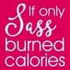 If only sass burned calories T-Shirts - Women's Premium T-Shirt