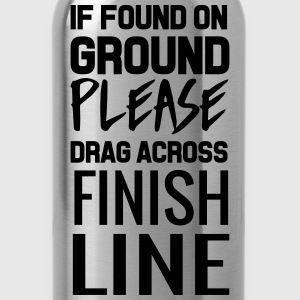 If found on ground drag over finish line T-Shirts - Water Bottle