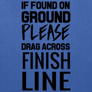 If found on ground drag over finish line T-Shirts - Tote Bag
