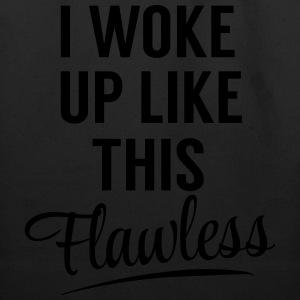 I woke up like this. Flawless T-Shirts - Eco-Friendly Cotton Tote