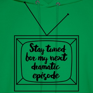 Stay tuned for my next dramatic episode T-Shirts - Men's Hoodie